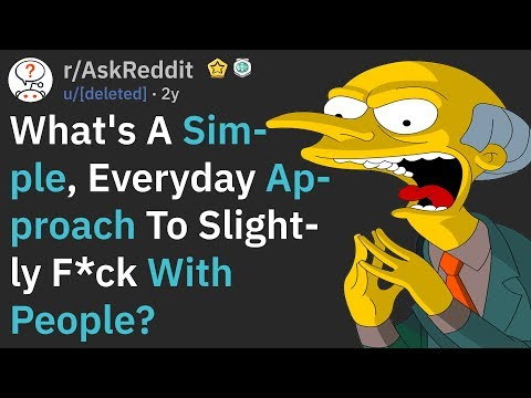 Whats A Simple, Everyday Approach To F*ck With People? (AskReddit)