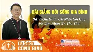 Đừng Giả Hình, Cái Nhìn Nội Quy Và Cảm Nhận Ơn Tha Thứ - GM. Phêrô Nguyễn Văn Khảm