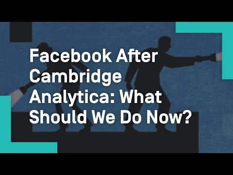 Facebook After Cambridge Analytica: What Should We Do Now?