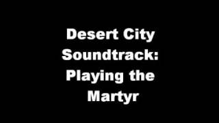 Watch Desert City Soundtrack Playing The Martyr video