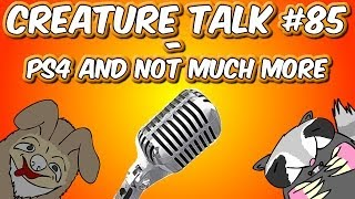 "Creature Talk Ep85 ""PS4 AND NOT MUCH MORE"" 11/16/13 Video Podcast"