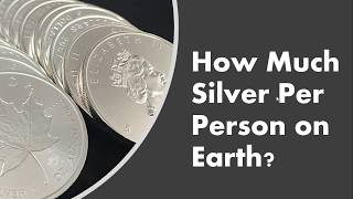 How Much Silver is there for Each Person on Earth?