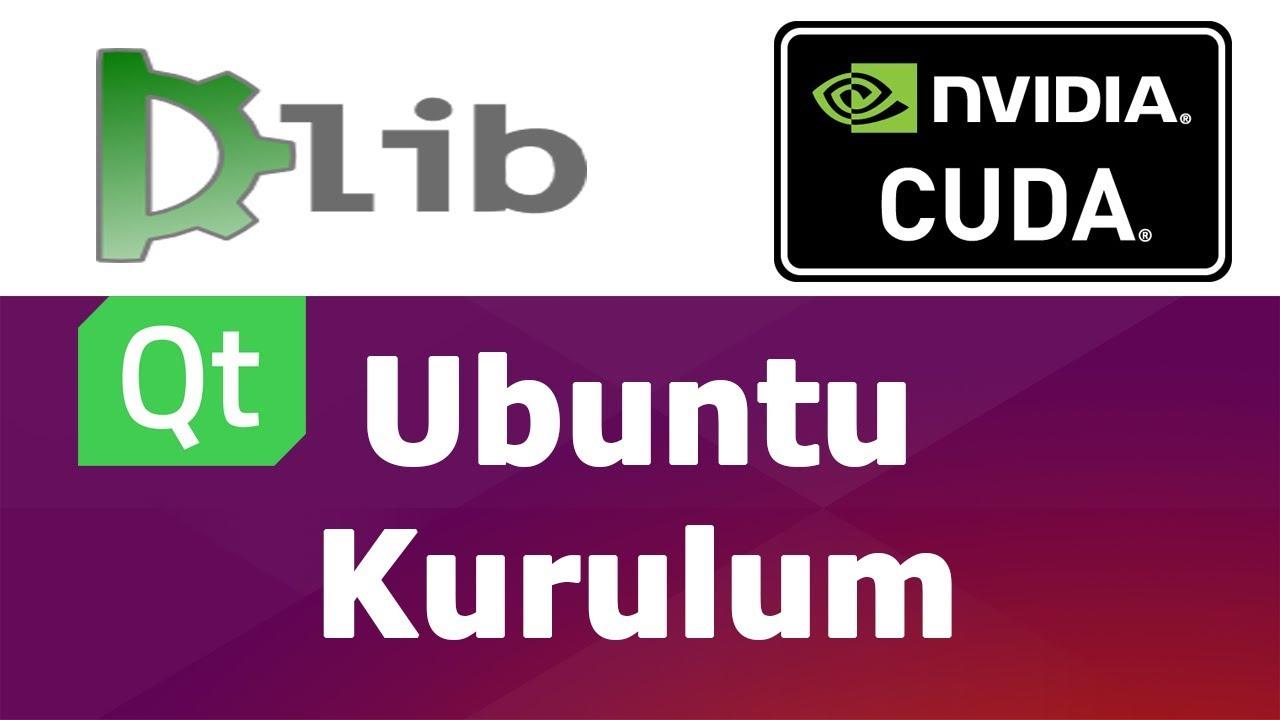 Dlib C++ CPP CUDA GPU cuDNN Installation Ubuntu Kurulumu Linking Qt Kullanım