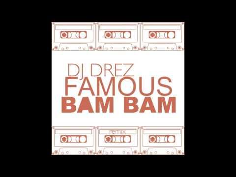 Kanye West  Famous   BAM BAM  DJ Drez Remix