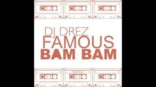 Kanye West - Famous -  BAM BAM - DJ Drez Remix