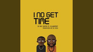 I No Get Time (feat. M.Anifest)
