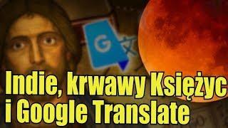 Historie ze świata: krwawy Księżyc, przepowiednia Google Translate i boskie miasto Kriszny!