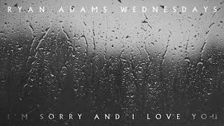 Ryan Adams - I'm Sorry And I Love You (Audio)