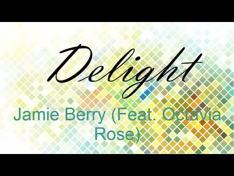 Delight - Jamie Berry Feat. Octavia Rose (Unofficial Lyric Video)