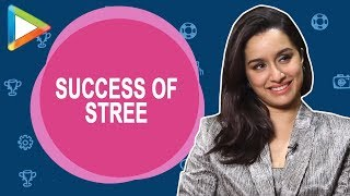 Shraddha Kapoor gets CANDID about the BLOCKBUSTER success of STREE