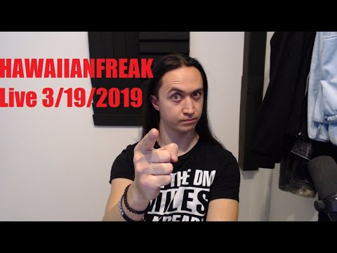 Hawaiianfreak Live March 19 2019