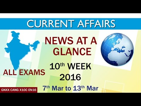 Current Affairs News at a Glance 10th Week (7th Mar to 13th Mar) of 2016