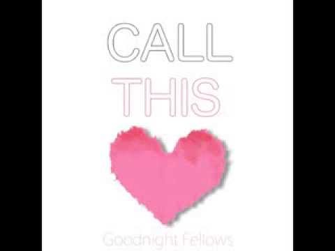 Call This Love - Goodnight Fellows