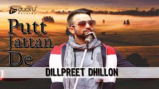 Putt Jattan De || Dilpreet Dhillon || Latest Punjabi Full Songs 2015