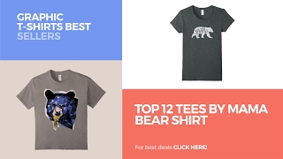 Top 12 Tees By Mama Bear Shirt // Graphic T-Shirts Best Sellers