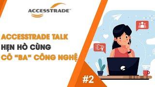 ACCESSTRADE | TALK #2 - HẸN HÒ CÙNG CÔ