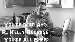 You're Mad At R. Kelly Because You're All Sheep | Na Fa'Real