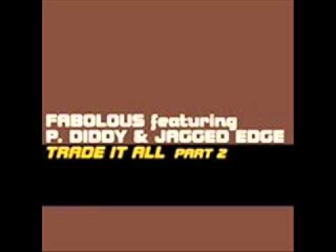Fabolous & P. Diddy Ft. Jagged Edge - Trade It All Part 2