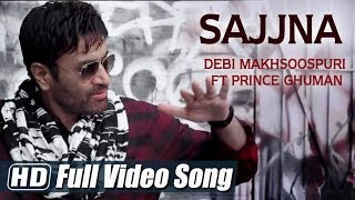 Sajjna | Debi Makhsoospuri Ft Prince Ghuman | Full Video Song HD