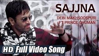 Sajjna | Debi Makhsoospuri Ft Prince Ghuman | Full Video Song HD