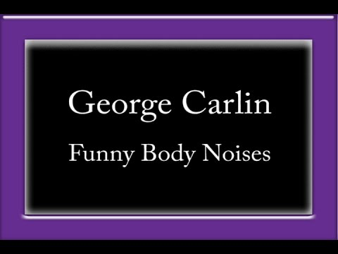 George Carlin - Funny Body Noises