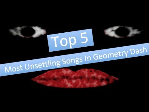Top 5 Most Unsettling Songs In Geometry Dash! (read desc)