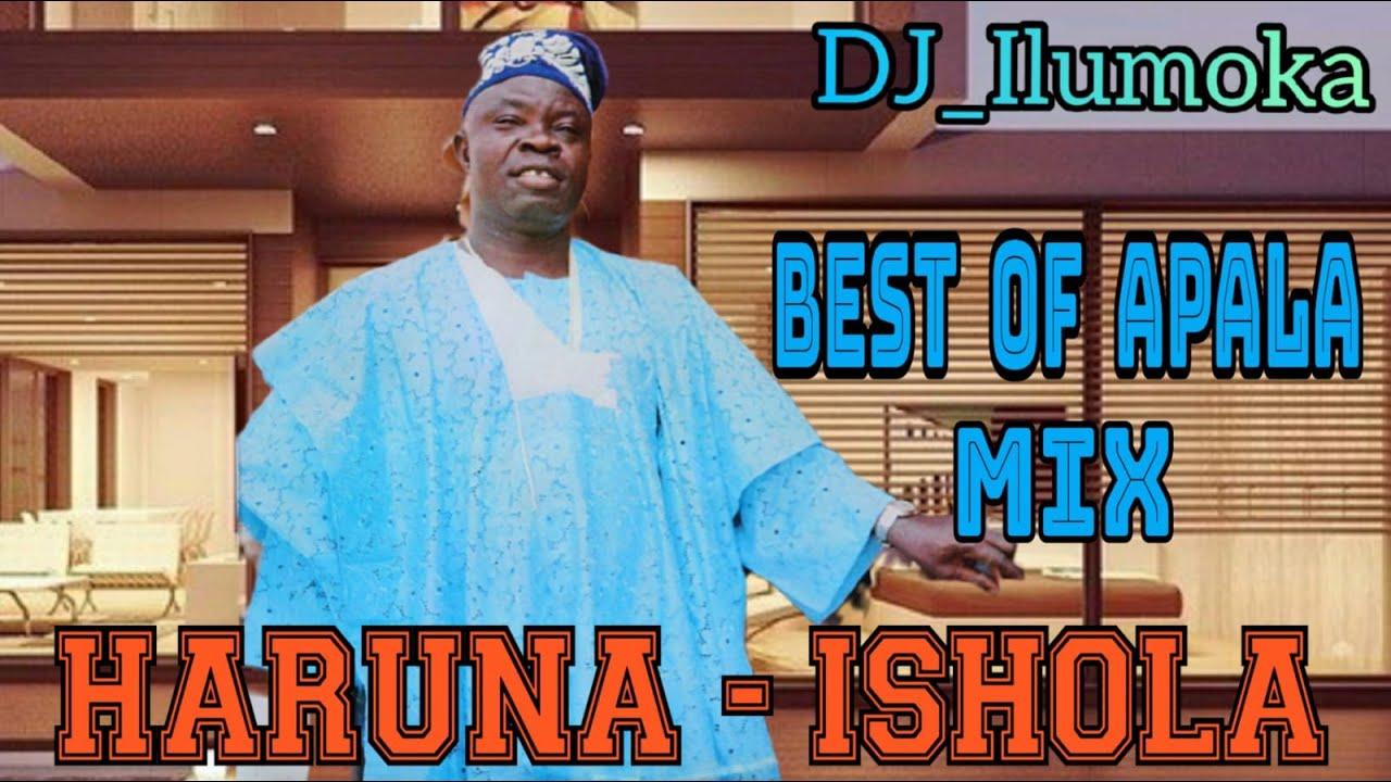 Download HARUNA ISHOLA   BEST OF APALA MIX   BY DJ_ILUMOKA VOL 36