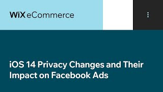 Wix eCommerce | iOS 14 Privacy Changes and Their Impact on Facebook Ads