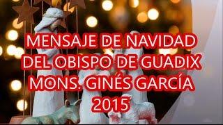 Mensaje de Navidad 2015 de Mons Ginés García, Obispo de Guadix
