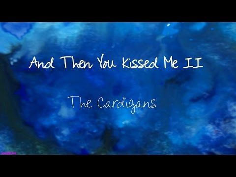 And Then You Kissed Me II - The Cardigans - Lyrics Video