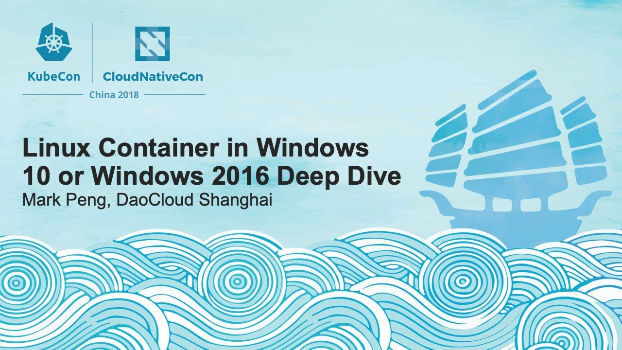 Linux Container in Windows 10 or Windows 2016 Deep Dive - Mark Peng, DaoCloud Shanghai