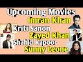 Upcoming Movies Details | IMRAN KHAN | KRITI SANON | SHAHID KAPOOR | SUNNY LEONE 2018 2019 2020