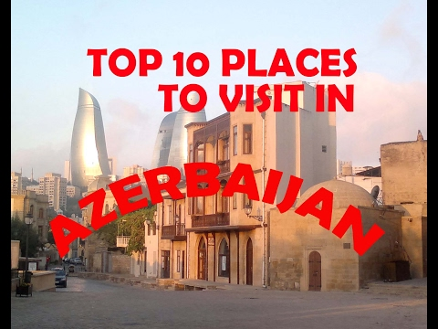 Top 10 Places To Visit in Azerbaijan - Azerbaijan Tourist Attractions - Top Ten places