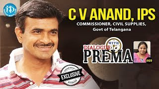 Commissioner Of Civil Supplies (Telangana Govt) C V Anand IPS Full Interview || Dialogue With Prema