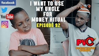 I WANT TO USE MY UNCLE FOR MONEY RITUAL (PRAIZE VICTOR COMEDY) EPISODE 92