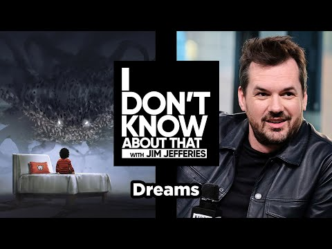 Dreams   I Don't Know About That with Jim Jefferies #35