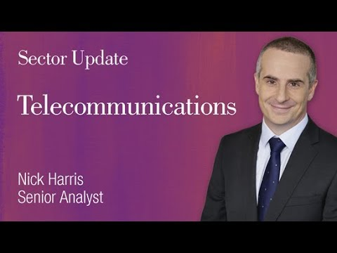 Telecommunications Sector Update: Nick Harris, Senior Analyst