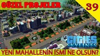 GÜZEL PROJELER - Cities Skylines Türkçe #39