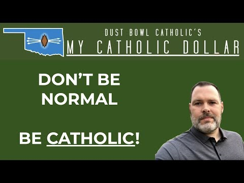 Don't Be Normal - Be Catholic! - My Catholic Dollar 001