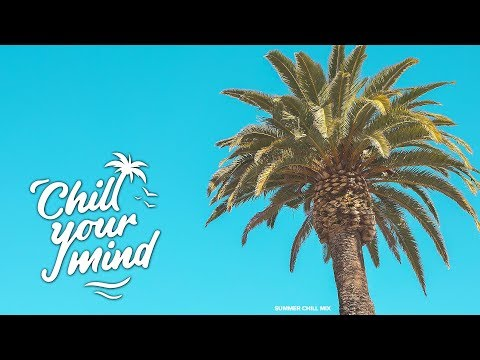 Summer Chill Mix 2019  Good Vibes
