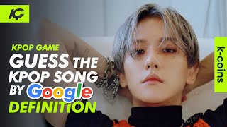 GUESS THE KPOP SONG BY ITS GOOGLE DEFINITION   KPOP GAME