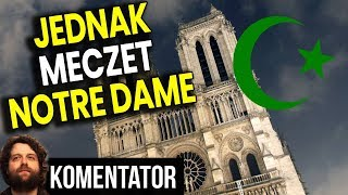 Notre Dame Będzie Meczetem? - Jest Projekt Zrobienia MINARETU ZAMIAST IGLICY - Analiza Komentator