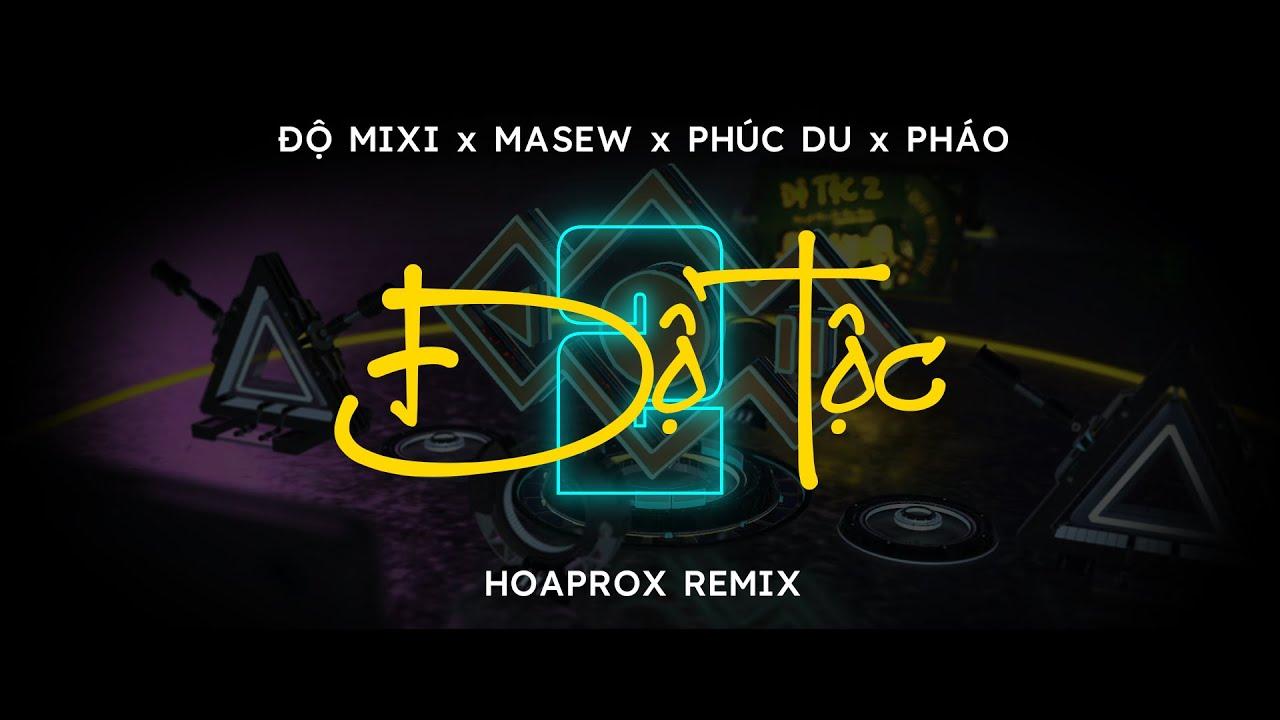 Download ĐỘ TỘC 2  - ĐỘ MIXI x MASEW x PHÚC DU x PHÁO (HOAPROX REMIX)
