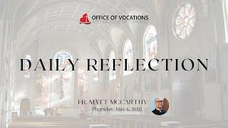 Daily reflection with Fr. Matt McCarthy - Thursday, May 6, 2021
