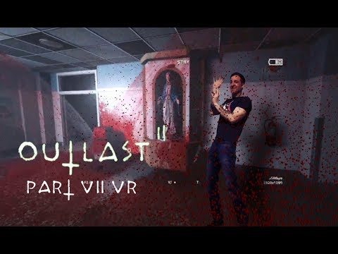 OUTLAST 2 VR PART VII [VIVE PRO] [VORPX] Game play and Commentary