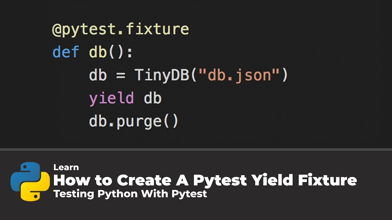 How To Create A Pytest Yield Fixture (Testing Python With Pytest)