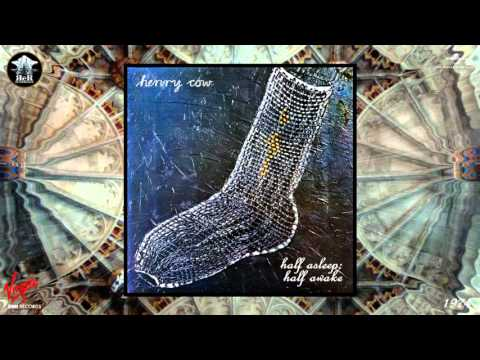 Henry Cow - Half Asleep; Half Awake (Remastered) [Avant-garde Rock - Canterbury Scene] (1974)