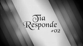 Tia Responde #02