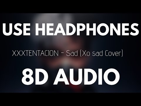 XXXTENTACION - SAD! (8D AUDIO) [xo sad cover]