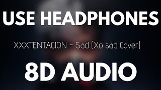 XXXTENTACION - SAD! (8D AUDIO) [xo sad cover]